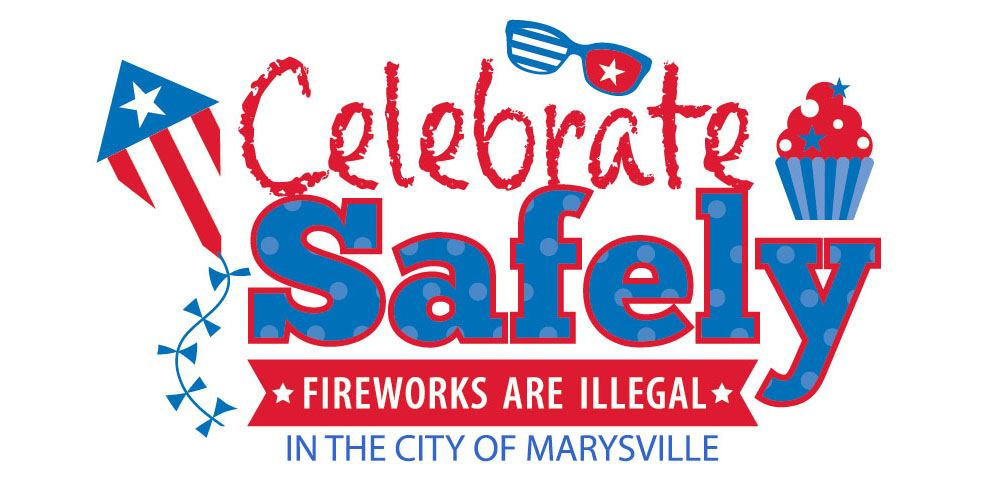 Celebrate Safely Fireworks are Illegal in the City of Marysville